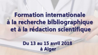 Formation internationale à la recherche bibliographique et à la rédaction scientifique - 13 au 15 avril 2018 à Alger