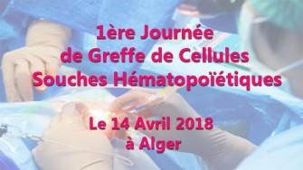 1ère Journée de Greffe de Cellules Souches Hématopoïétiques - 14 Avril 2018 à lAlger