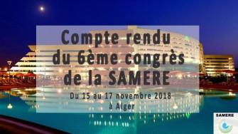 Compte rendu du 6ème congrès de la SAMERE, 15-17 Novembre 2018 à l'Hôtel Sheraton Club des Pins.