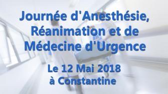 Journée dAnesthésie, Réanimation et de Médecine dUrgence - 12 Mai 2018 à Constantine
