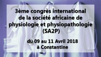 3ème congrès international de la société africaine de physiologie et physiopathologie (SA2P) - 09 au 11 Avril 2018 à Constantine