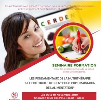Séminaire de haut niveau en Nutrition et Nutrithérapie: « Les Fondamentaux De La Nutrithérapie & Le Protocole Cerden Pour L'optimisation De L'alimentation »- Les 09 & 10 Novembre 2019  - Alger