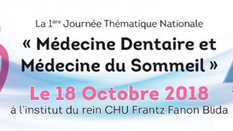 1ère Journée Thématique Nationale : Médecine Dentaire et Médecine du Sommeil - 18 Octobre 2018 à Blida