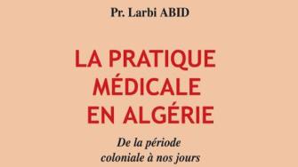 La pratique médicale en Algérie de 1830 à nos jours