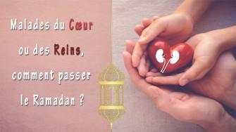 Malades du cœur ou des reins, comment passer le Ramadan ?